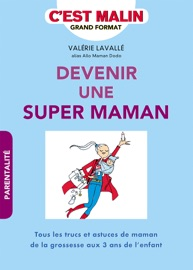 DEVENIR UNE SUPER MAMAN, CEST MALIN