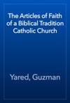 The Articles Of Faith Of A Biblical Tradition Catholic Church