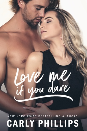 Carly Phillips - Love Me If You Dare