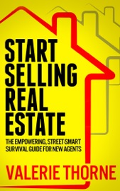 START SELLING REAL ESTATE: THE EMPOWERING, STREET-SMART SURVIVAL GUIDE FOR NEW AGENTS
