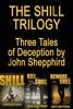 The Shill Trilogy: The Shill, Kill The Shill, Beware The Shill