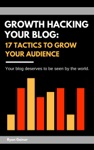 Growth Hacking Your Blog 17 Tactics To Grow Your Audience