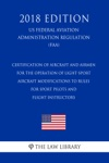 Certification Of Aircraft And Airmen For The Operation Of Light-Sport Aircraft - Modifications To Rules For Sport Pilots And Flight Instructors US Federal Aviation Administration Regulation FAA 2018 Edition