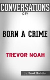 BORN A CRIME: BY TREVOR NOAH​​​​​​​  CONVERSATION STARTERS