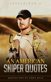 An American Sniper Quotes:. Quotations by Chris Kyle