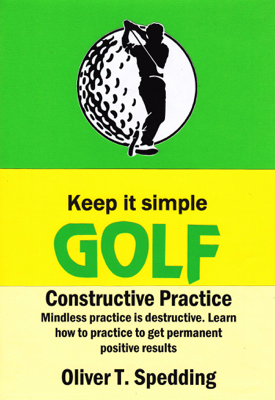 Keep It Simple Golf - Constructive Practice - Oliver Spedding book