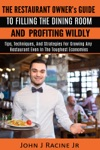 The Restaurant Owners Guide To Filling The Dining Room And Profiting Wildly