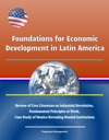 Foundations For Economic Development In Latin America Review Of Core Literature On Industrial Revolution Fundamental Principles At Work Case Study Of Mexico Revealing Needed Institutions