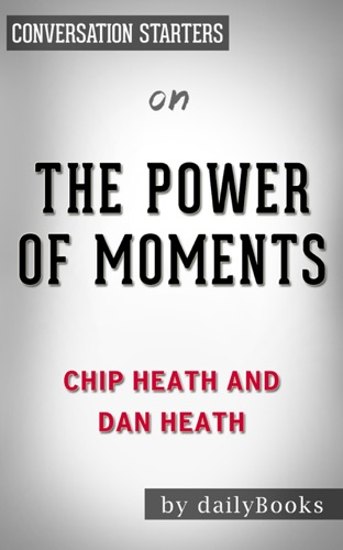 Daily Books - The Power of Moments by Chip Heath and Dan Heath  Conversation Starters