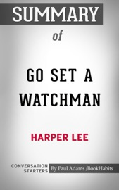 Summary Of Go Set A Watchman A Novel By Harper Lee Conversation Starters