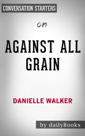 Against All Grain: by Danielle Walker Conversation Starters book