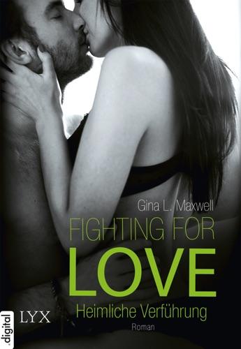 Gina L. Maxwell - Fighting for Love - Heimliche Verführung