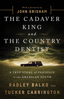 The Cadaver King and the Country Dentist - Radley Balko, Tucker Carrington & John Grisham book