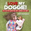 I Love My Doggie  Dog Care For Children Made Easy  Childrens Dog Books