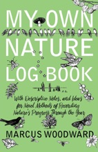 My Own Nature Log Book - With Descriptive Notes, and Ideas for Novel Methods of Recording Nature's Progress Through the Year