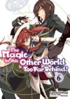 The Magic In This Other World Is Too Far Behind Volume 6