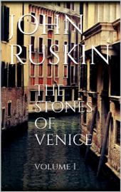 The Stones of Venice, volume I
