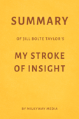 Summary of Jill Bolte Taylor's My Stroke of Insight by Milkyway Media
