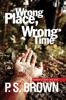 P. S. Brown - Wrong Place, Wrong Time artwork