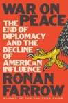 War On Peace The End Of Diplomacy And The Decline Of American Influence