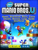 New Super Mario Bros U Game, Download, Stars, Coins, Cheats, Bosses, Luigi, Guide Unofficial