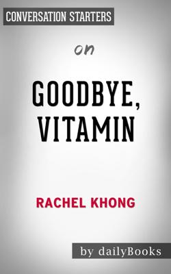 Goodbye, Vitamin: by Rachel Khong  Conversation Starters - Daily Books book