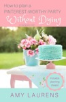 How To Host A Pinterest-Worthy Party Without Dying Or Losing Your Chill