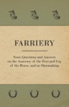 Farriery - Some Questions And Answers On The Anatomy Of The Foot And Leg Of The Horse And On Shoemaking
