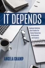 It Depends: Employee Relations Case Studies for Human Resources Students and Professionals