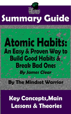 Summary Guide: Atomic Habits: An Easy & Proven Way to  Build Good Habits & Break Bad Ones: By James Clear  The Mindset Warrior Summary Guide - The Mindset Warrior book