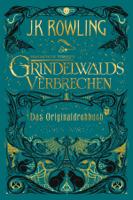 J.K. Rowling & Anja Hansen-Schmidt - Phantastische Tierwesen: Grindelwalds Verbrechen (Das Originaldrehbuch) artwork