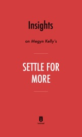 Insights On Megyn Kelly S Settle For More By Instaread