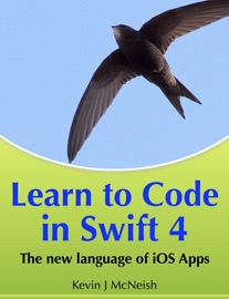 Learn to Code in Swift 4 - Kevin J McNeish