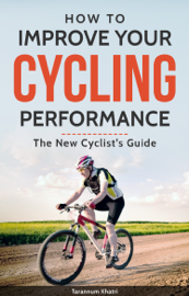 How to Improve Your Cycling Performance: New Cyclist's Guide