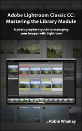 Adobe Lightroom Classic CC: Mastering the Library Module book