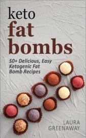 KETO FAT BOMBS: 50+ DELICIOUS, EASY KETOGENIC FAT BOMB RECIPES