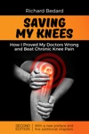 Saving My Knees How I Proved My Doctors Wrong And Beat Chronic Knee Pain