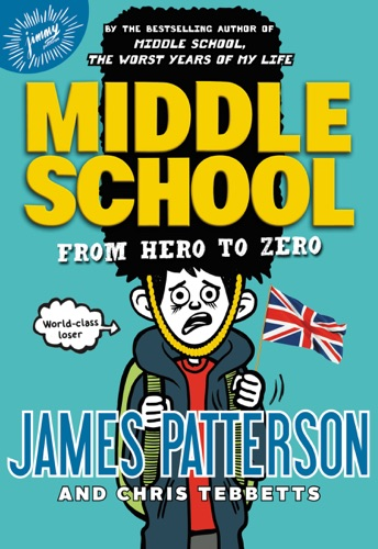 James Patterson, Chris Tebbetts & Laura Park - Middle School: From Hero to Zero