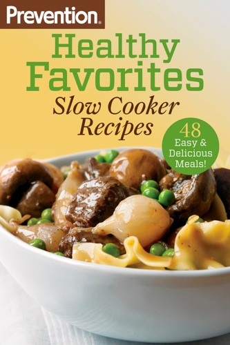 The Editors of Prevention - Prevention Healthy Favorites: Slow Cooker Recipes