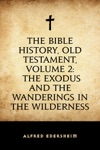 The Bible History Old Testament Volume 2 The Exodus And The Wanderings In The Wilderness