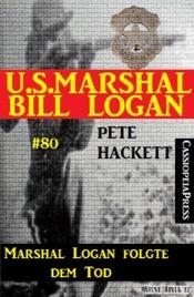 Download and Read Online U.S. Marshal Bill Logan, Band 80: Marshal Logan folgte dem Tod