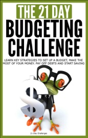 Budgeting The 21 Day Budgeting Challenge Learn Key Strategies To Set Up A Budget Make The Most Of Your Money Pay Off Debts And Start Saving