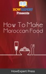 How To Make Moroccan Food Your Step-By-Step Guide To Morocco Food Recipes