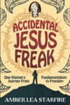 Accidental Jesus Freak One Womans Journey From Fundamentalism To Freedom