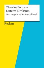TEXTAUSGABE + LEKTüRESCHLüSSEL. THEODOR FONTANE: UNTERM BIRNBAUM