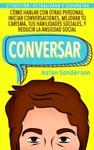 Conversar Cmo Hablar Con Otras Personas Iniciar Conversaciones Mejorar Tu Carisma Tus Habilidades Sociales Y Reducir La Ansiedad Social