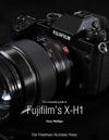 The Complete Guide To Fujifilms X-H1