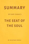 Summary of Gary Zukav'sThe Seat of the Soulby Milkyway Media