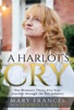 A Harlot's Cry: One Woman's Thirty-Five-Year Journey through the Sex Industry