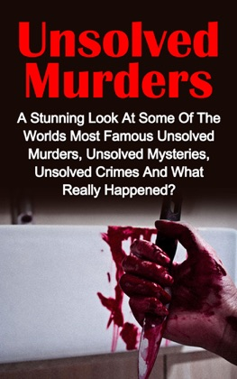 Unsolved Murders: A Stunning Look At the Worlds Most Famous Unsolved Murder Cases, Unsolved Mysteries, Unsolved Crimes And What Really Happened image